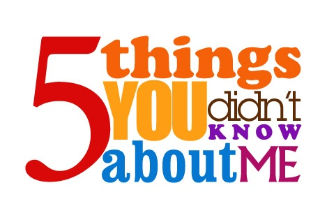 5 Things You Didn't Know About Me